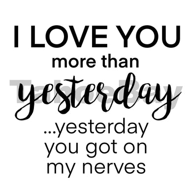 I Love You More Than Yesterday You Got On My Nerves Can Cooler Graphic Design Files | SVG PSD PNG