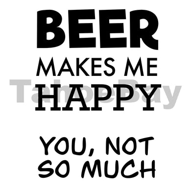 Beer Makes Me Happy You Not So Much Can Cooler Graphic Design Files | SVG PSD PNG