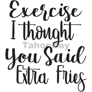 Exercise I Thought You Said Extra Fries Can Cooler Graphic Design Files | SVG PNG