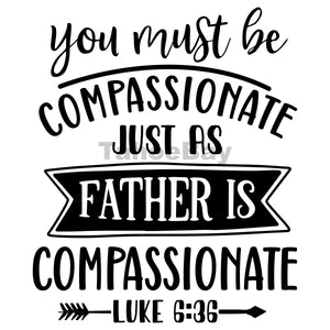 You Must Be Compassionate Just As Father Is Compassionate Can Cooler Graphic Design Files | SVG PNG