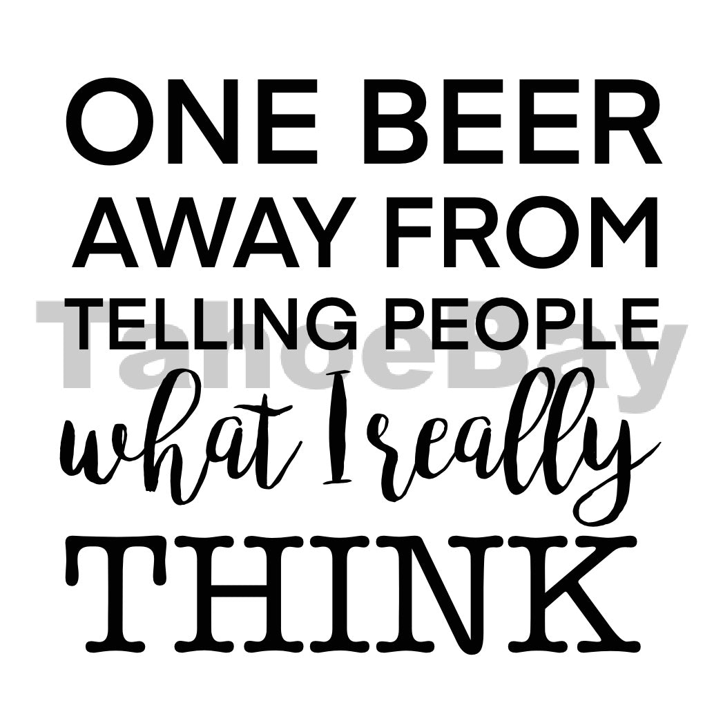 One Beer Away From Telling People What I Really Think Can Cooler Graphic Design Files | SVG PSD PNG