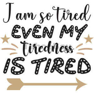I Am So Tired Even My Tiredness Is Tired Can Cooler Graphic Design Files | SVG PNG