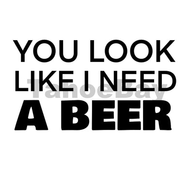 You Look Like I Need A Beer Can Cooler Graphic Design Files | SVG PSD PNG