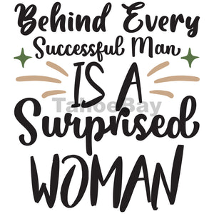Behind Every Successful Man Is A Surprised Woman Can Cooler Graphic Design Files | SVG PNG
