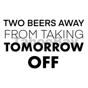 Two Beers Away From Taking Tomorrow Off Can Cooler Graphic Design Files | SVG PSD PNG