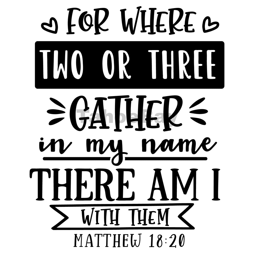 For Where Two Or Three Gather In My Name There Am I Can Cooler Graphic Design Files | SVG PNG