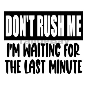 Dont Rush Me Last Minute Can Cooler Graphic Design Files | SVG PNG