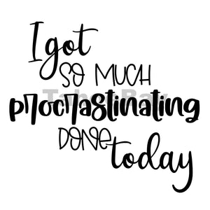 I Got So Much Procrastinating Done Today Can Cooler Graphic Design Files | SVG PNG