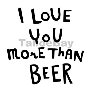 I Love You More Than Beer Can Cooler Graphic Design Files | SVG PNG