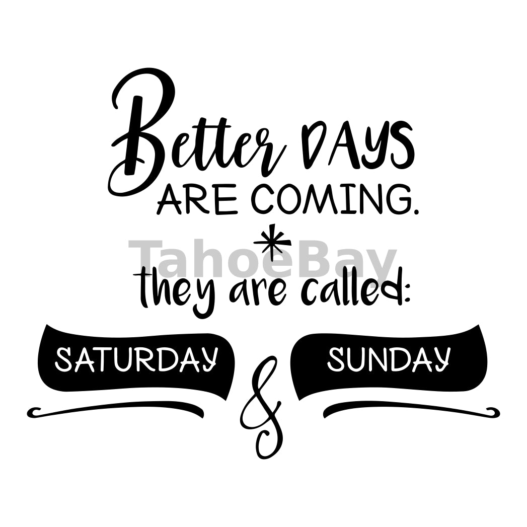 Better Days Are Coming Saturday And Sunday Can Cooler Graphic Design Files | SVG PNG