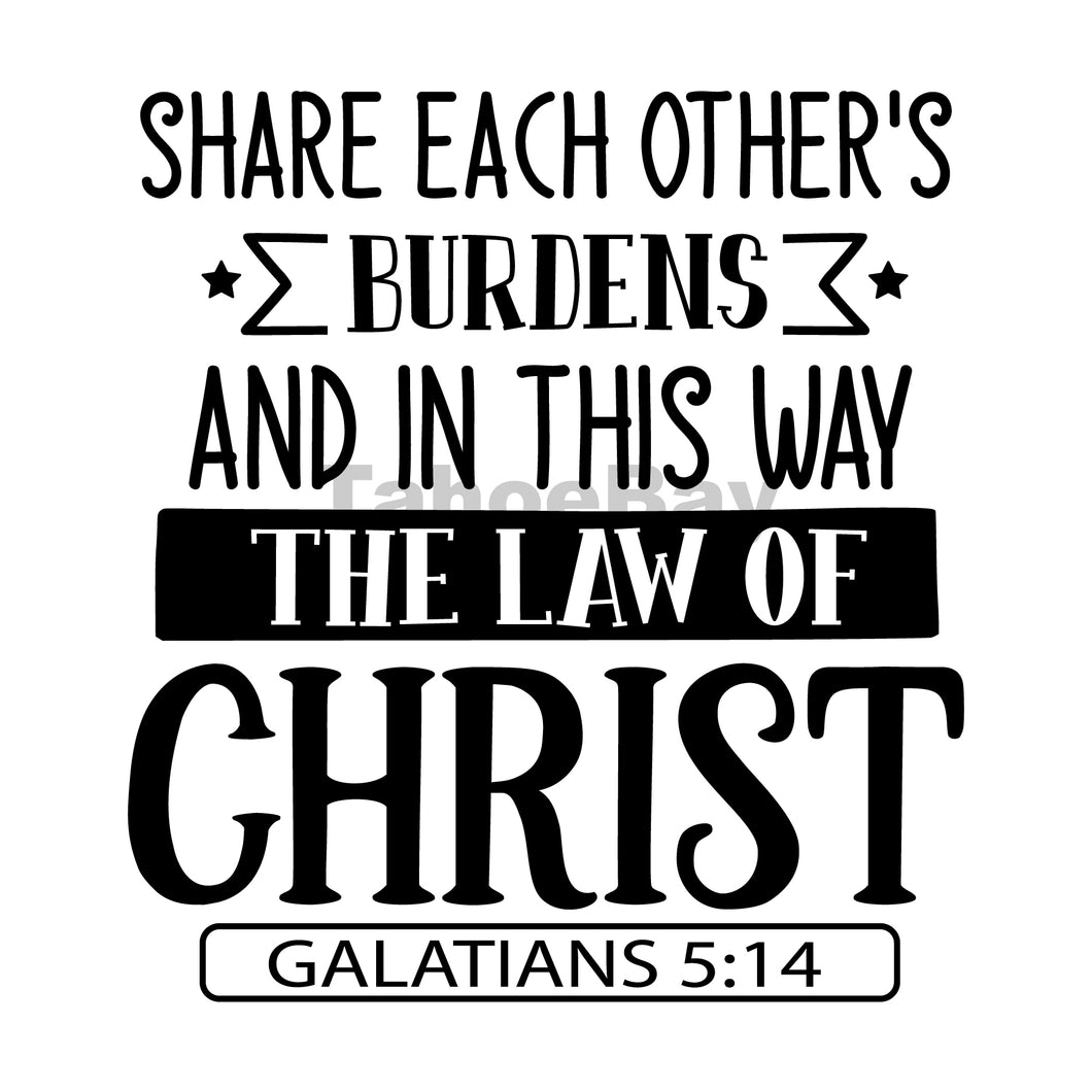 Share Each Others Burdens And In This Way The Law Of Christ Can Cooler Graphic Design Files | SVG PNG