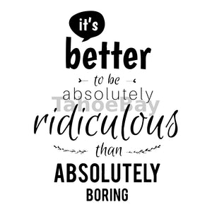 It's Better To Be Absolutely Ridiculous Than Absolutely Boring Can Cooler Graphic Design Files | SVG PNG
