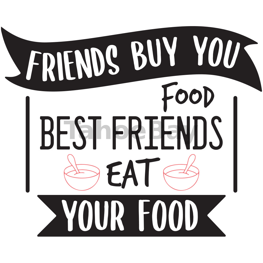 Friends Buy You Food Best Friends Eat Your Food Can Cooler Graphic Design Files | SVG PNG