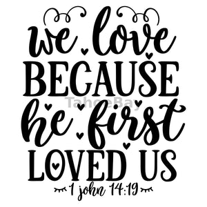We Love Because He First Loved Us Can Cooler Graphic Design Files | SVG PNG