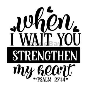 When I Wait You Strengthen My Heart Can Cooler Graphic Design Files | SVG PNG