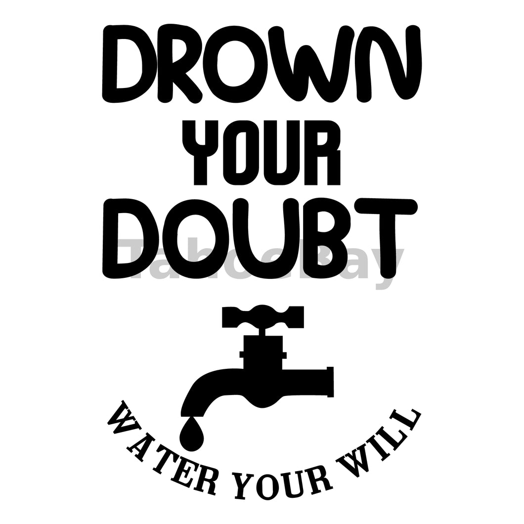 Drown Your Doubt Water Your Will Can Cooler Graphic Design Files | SVG PNG