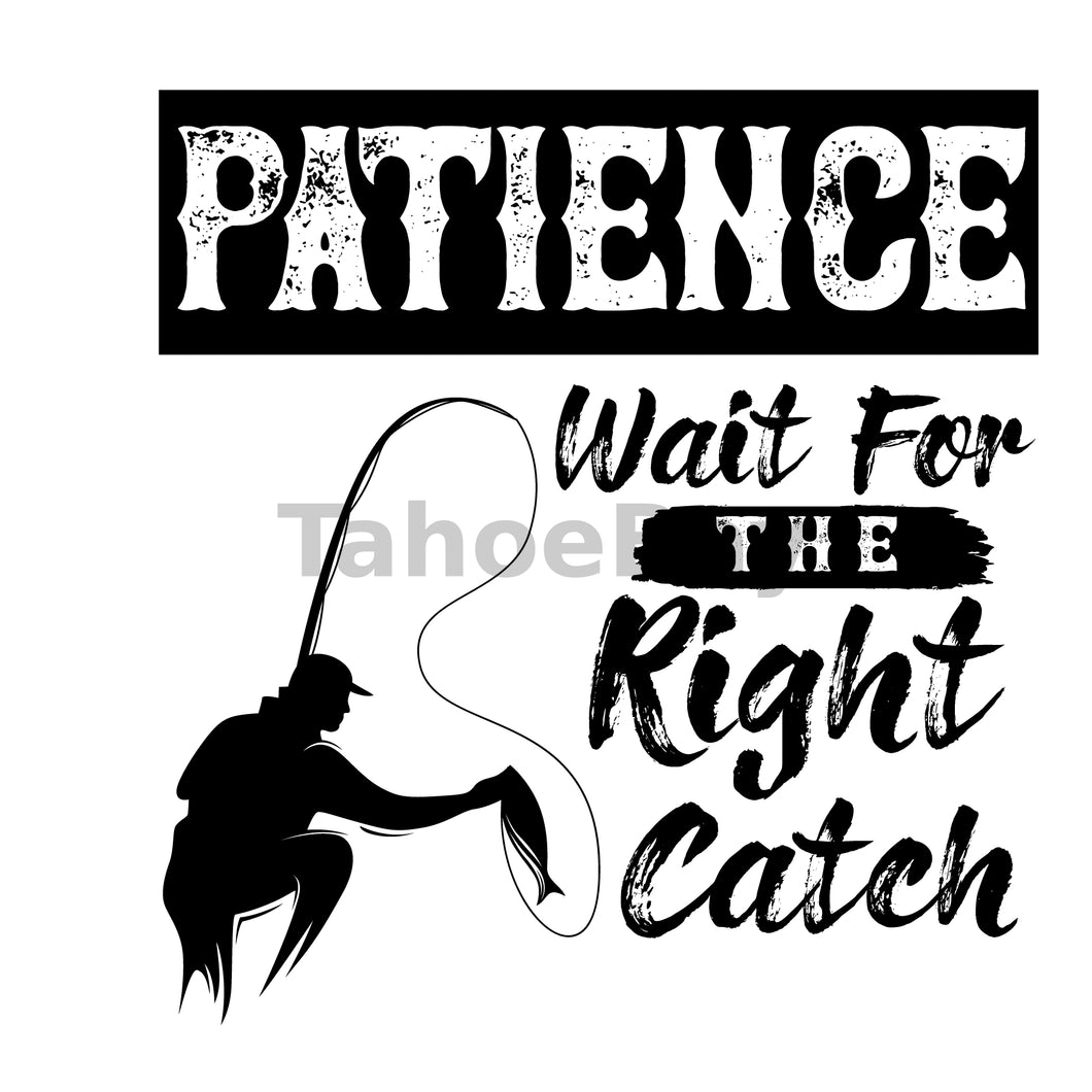 Patience Wait For The Right Catch Can Buy Can Cooler Graphic Design Files | SVG PNG
