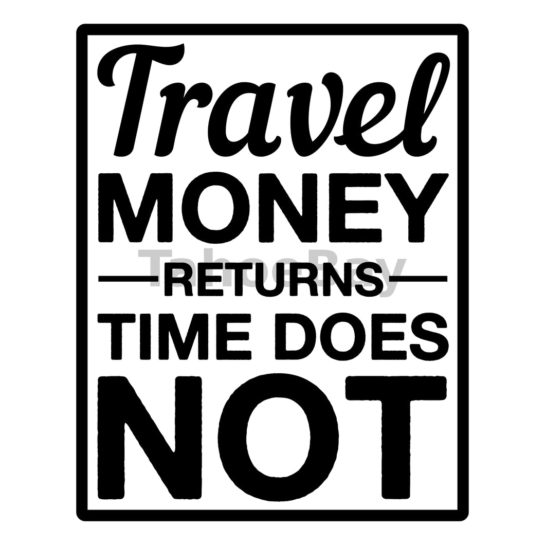 Travel Money Returns Time Does Not Can Cooler Graphic Design Files | SVG PNG