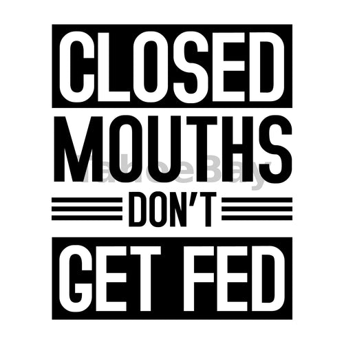 Closed Mouths Dont Get Fed Can Cooler Graphic Design Files | SVG PNG