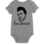 Schitt's Creek Ew David Baby Infant Bodysuit Romper NB-24 Months Johnny Moira Alexis Free Shipping Merch Massacre