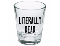 Literally Dead Shot Glass Zombie Zombies Undead Horror Free Shipping Merch Massacre