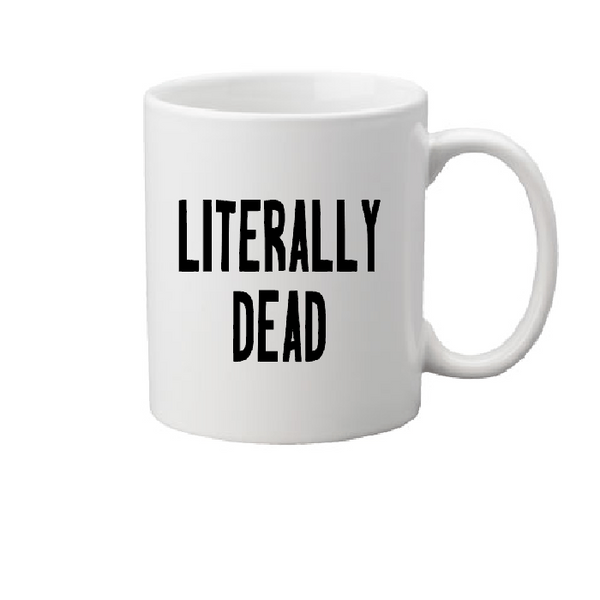 Literally Dead Mug Coffee Cup White Zombie Undead Literal Funny Horror Free Shipping Merch Massacre
