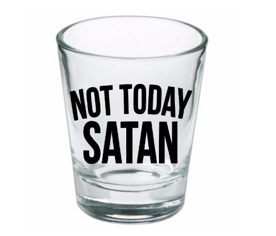 Not Today Satan Shot Glass Drag Queen Quote Free Shipping Merch Massacre