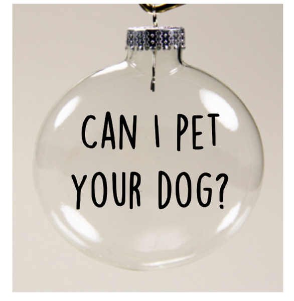 Can I Pet Your Dog Ornament Christmas Glass Disc Dog Lover Holiday Free Shipping Merch Massacre