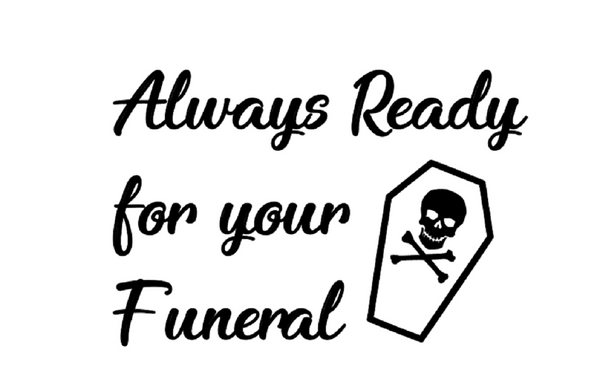 Always Ready for Your Funeral Vinyl Decal Sticker Free Shipping Merch Massacre