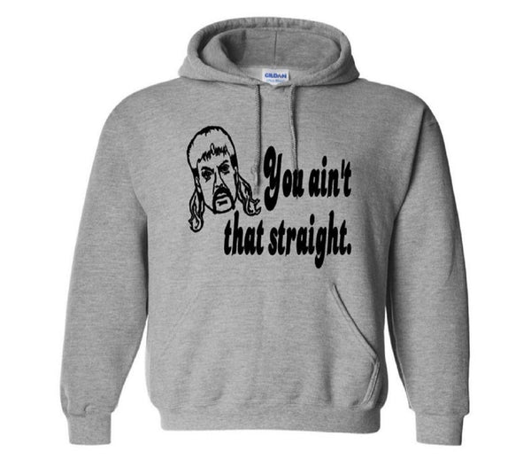 Tiger King Joe Exotic Unisex Pullover Hooded Sweatshirt Ain't That Straight Adult S-5X Clothes Horror Nerd Geek Halloween Free Shipping Merch Massacre