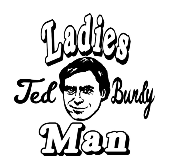 Ted Bundy Ladies Man Serial Killer Vinyl Decal Sticker True Crime Horror Free Shipping Merch Massacre