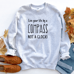 Live Your Life by a Compass Not a Clock - Sweatshirt