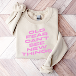 Old Fear Can't See New Things - Sweatshirt