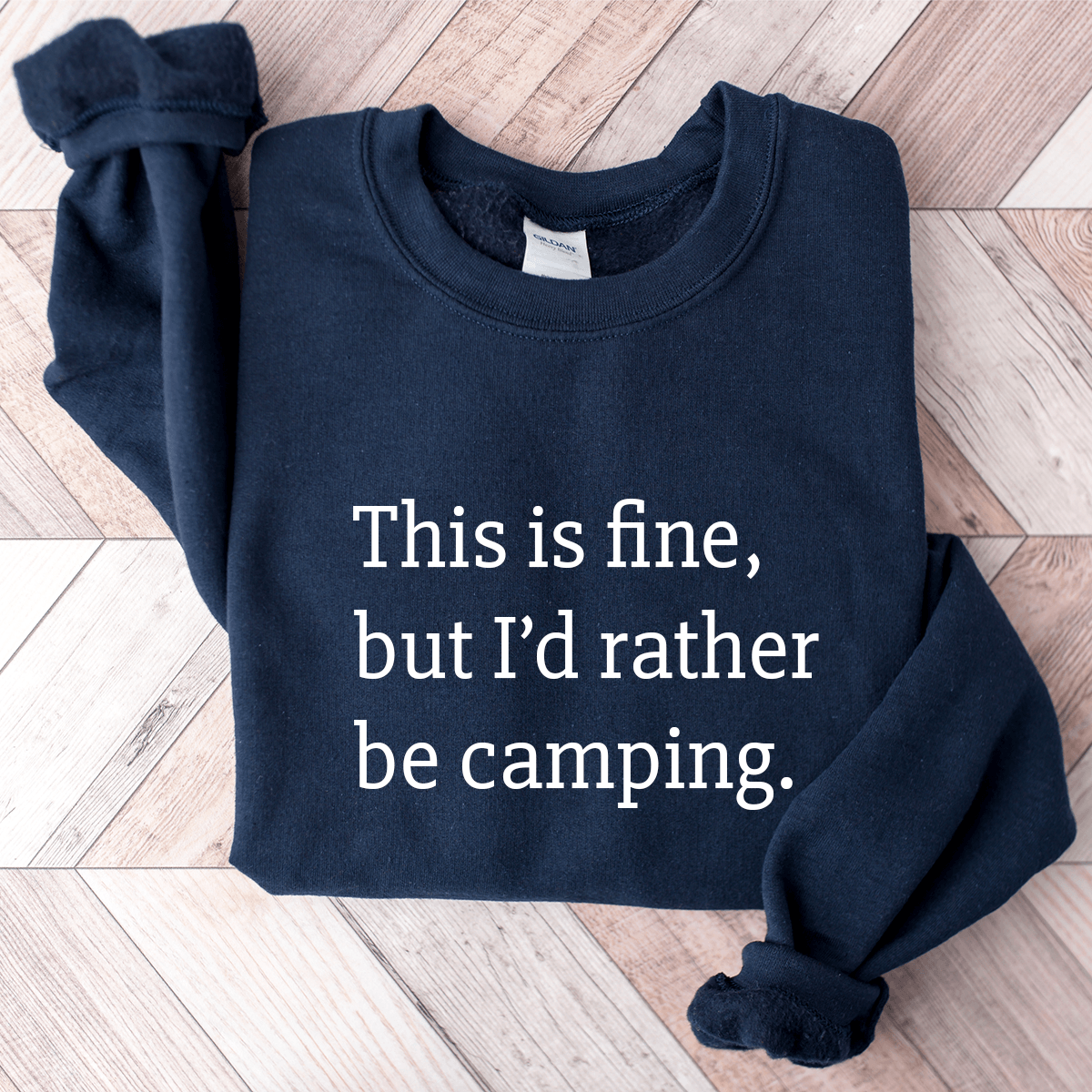 This Is Fine, But I'd Rather Be Camping - Sweatshirt
