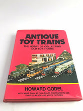 Load image into Gallery viewer, Antique Toy Trains The Hobby of Collecting Old Toy Trains by Howard Godel 5318