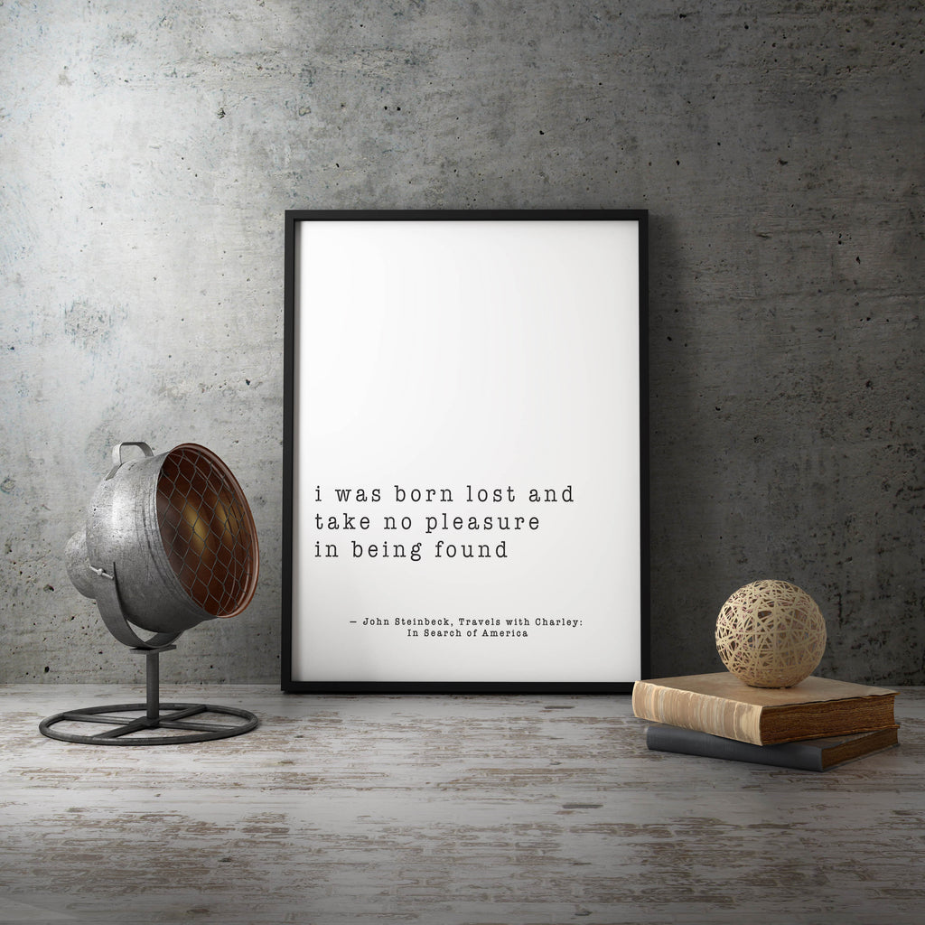 John Steinbeck Quote Art Print, I was born lost, Home Decor, Minimalist Black and white print, Unframed