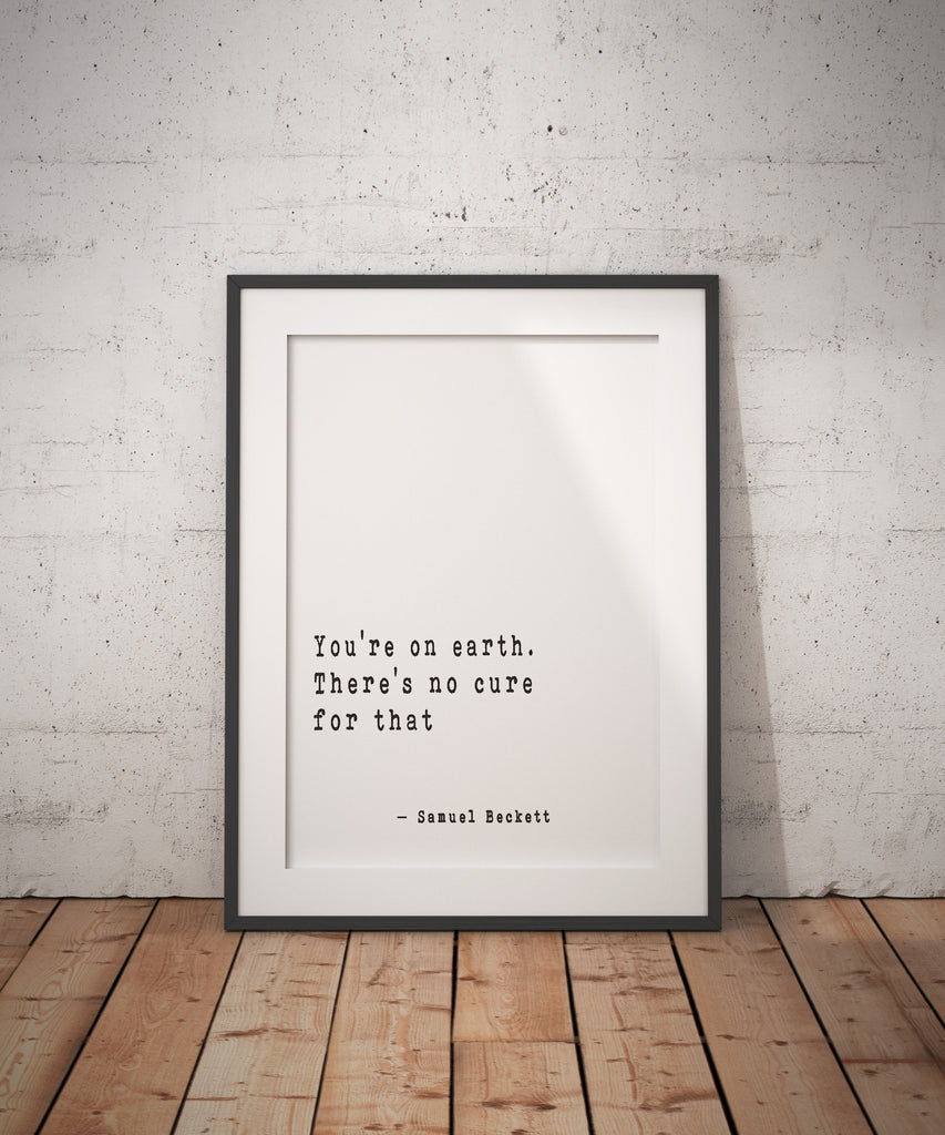Samuel Beckett Quote Print, You're on Earth. There's no cure for that, Humour Quote, Motivational Artwork, Inspirational Print, Unframed - BookQuoteDecor