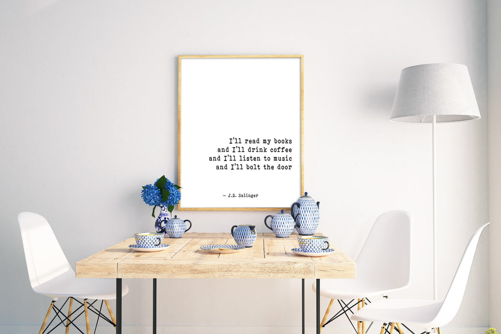 J D Salinger Quote Print, I'll Read My Books And I'll Drink Coffee - BookQuoteDecor