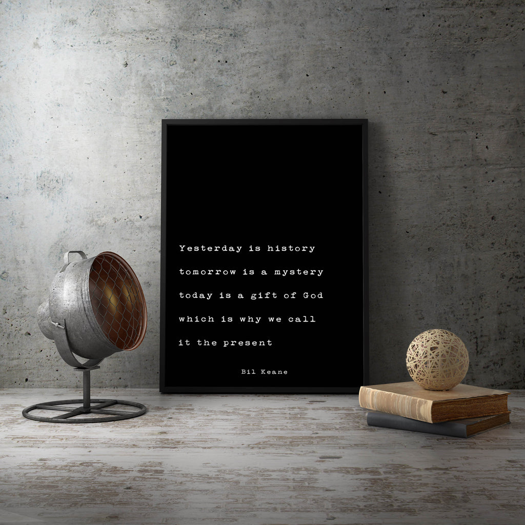 Yesterday Is History, Tomorrow Is A Mystery, Bil Keane Quote Print, Home Decor Black and White Print, Life Quote Unframed - BookQuoteDecor