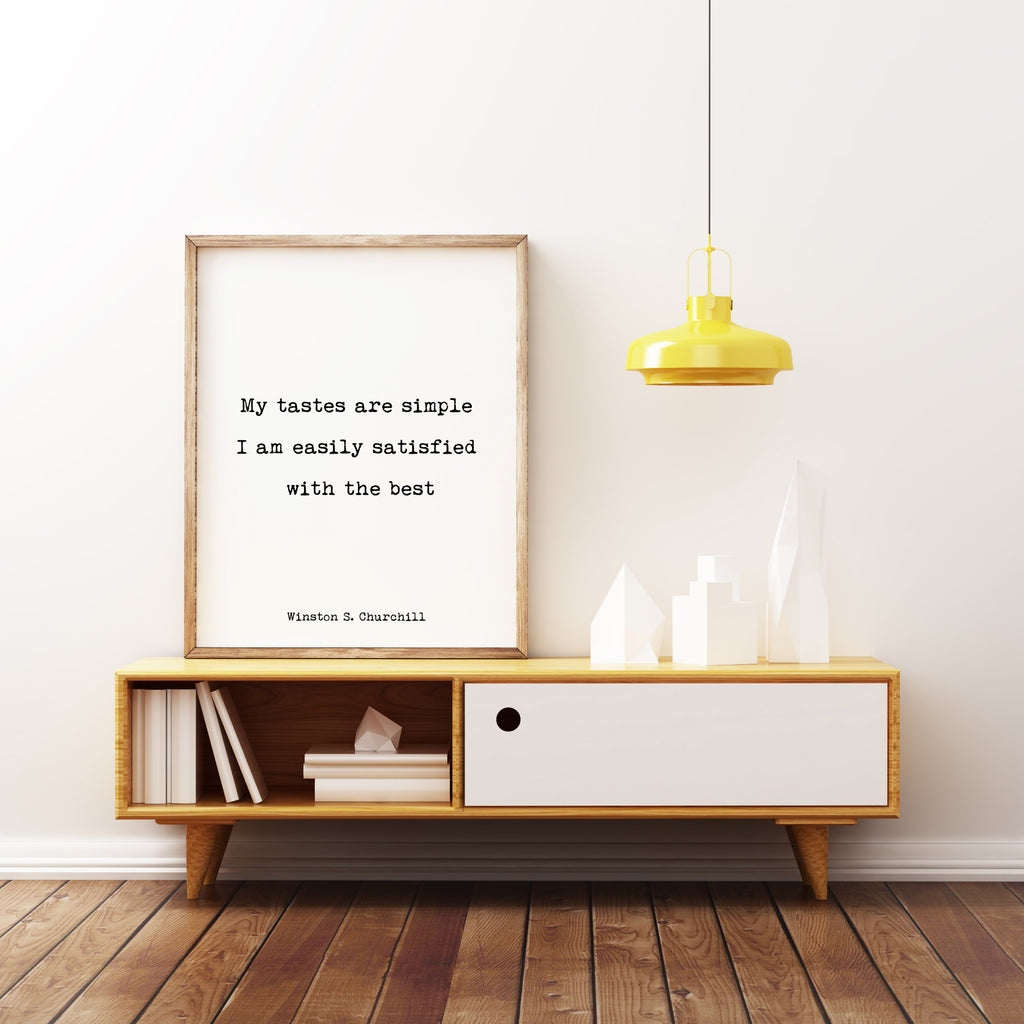 Winston Churchill Quote Print, My Tastes Are Simple. Life Quote Modern Minimalist Art Inspirational, Black & White Unframed - BookQuoteDecor