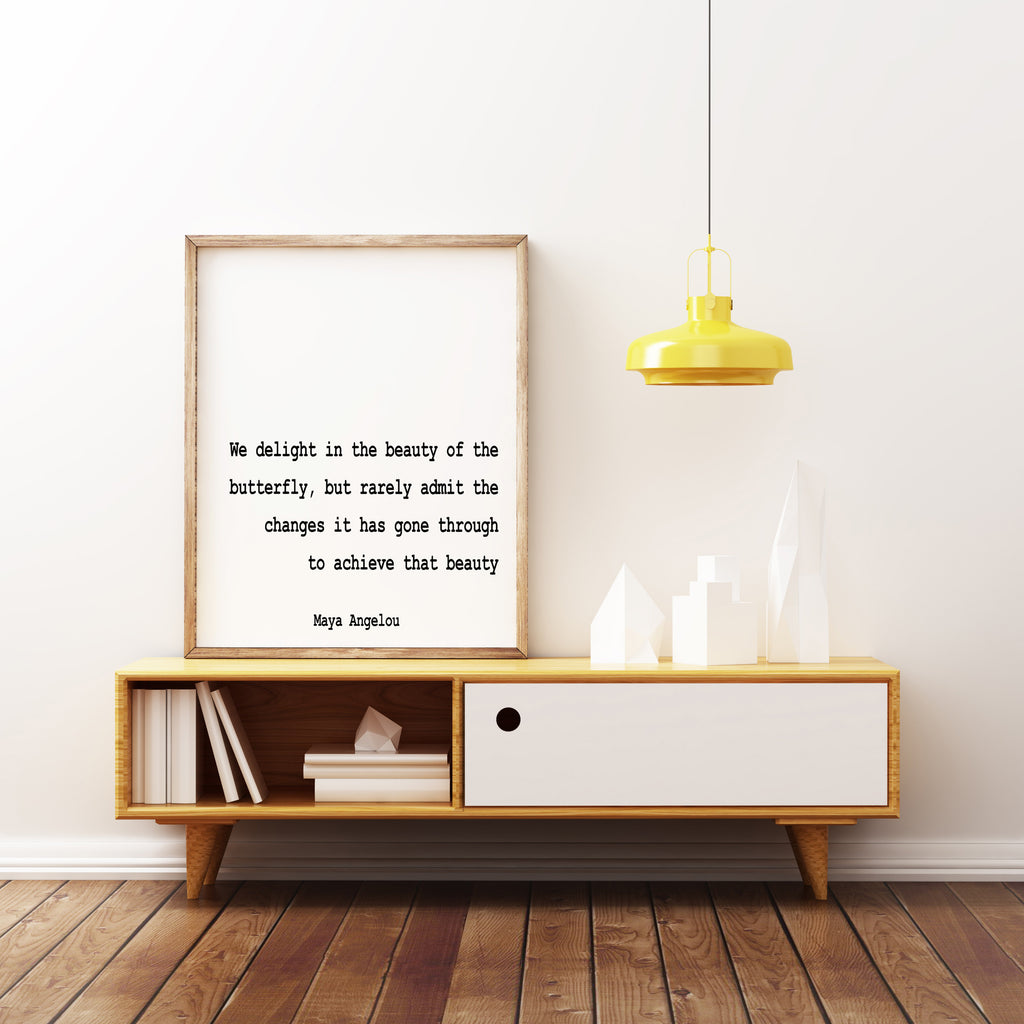 Maya Angelou Quote Print We Delight In The Beauty Of The Butterfly - BookQuoteDecor
