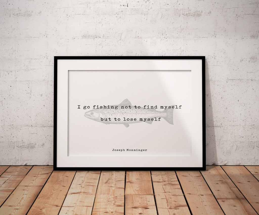 Fishing Quote Print Joseph Monninger I Go Fishing Not To Find Myself - BookQuoteDecor