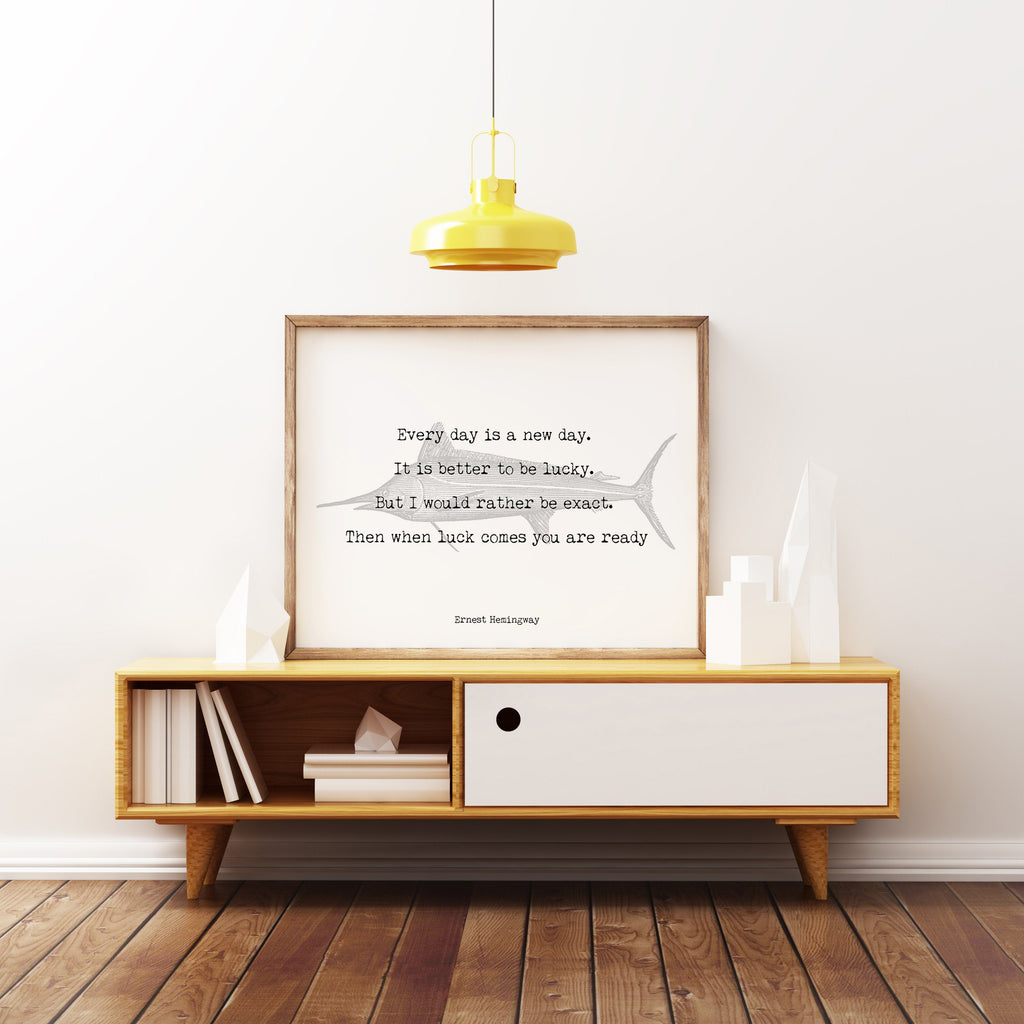 Ernest Hemingway Every Day Is A New Day Inspirational Fishing Quote Print from The Old Man and the Sea Unframed - BookQuoteDecor