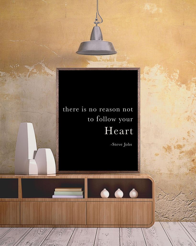 Steve Jobs, There Is No Reason Not To Follow Your Heart Inspirational Quote Print, Motivational Decor Print Unframed - BookQuoteDecor