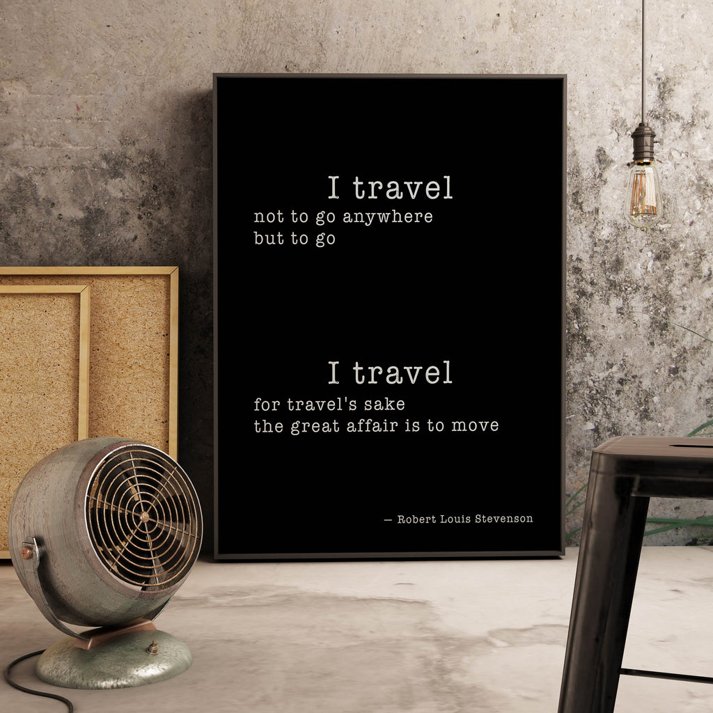Robert Louis Stevenson Quote Wall Art Prints in Black & White, I Travel For Travel's Sake Inspirational Gift Unframed Print - BookQuoteDecor
