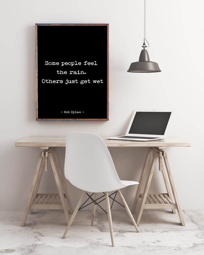 Bob Dylan Quote Print, Some People Feel The Rain. Others Just Get Wet. - BookQuoteDecor