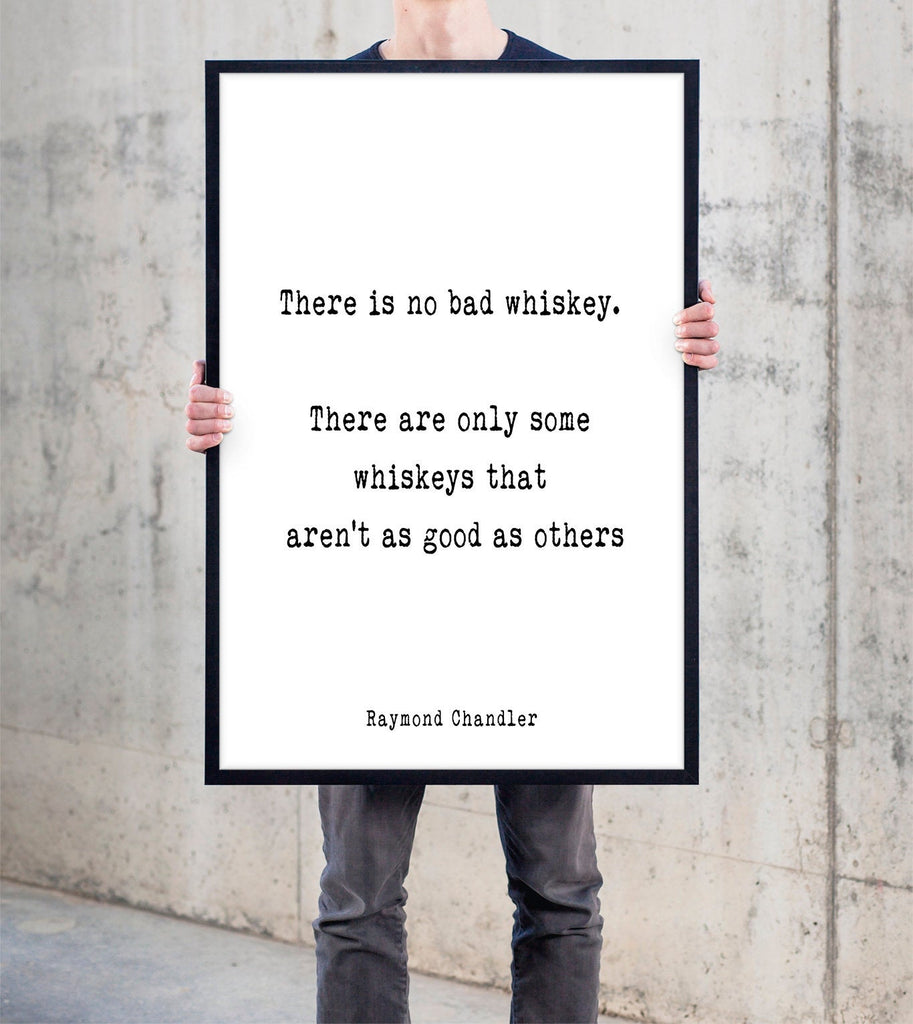 Raymond Chandler Quote Print, There is no bad whiskey, black and white print, typography quote print Unframed - BookQuoteDecor