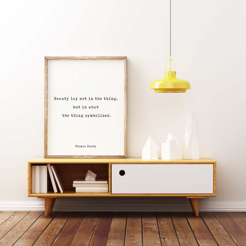 Thomas Hardy Quote Print, Beauty Lay Not In The Thing, But In What The Thing Symbolized, Modern Minimalist Art, Inspirational, Unframed - BookQuoteDecor