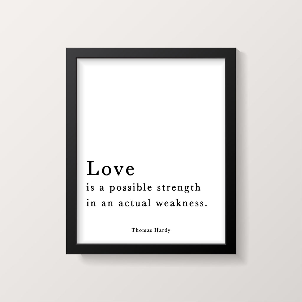 Thomas Hardy Quote Print, Love is a possible strength in an actual weakness, Modern Minimalist Art, Inspirational, Black & White, Unframed - BookQuoteDecor