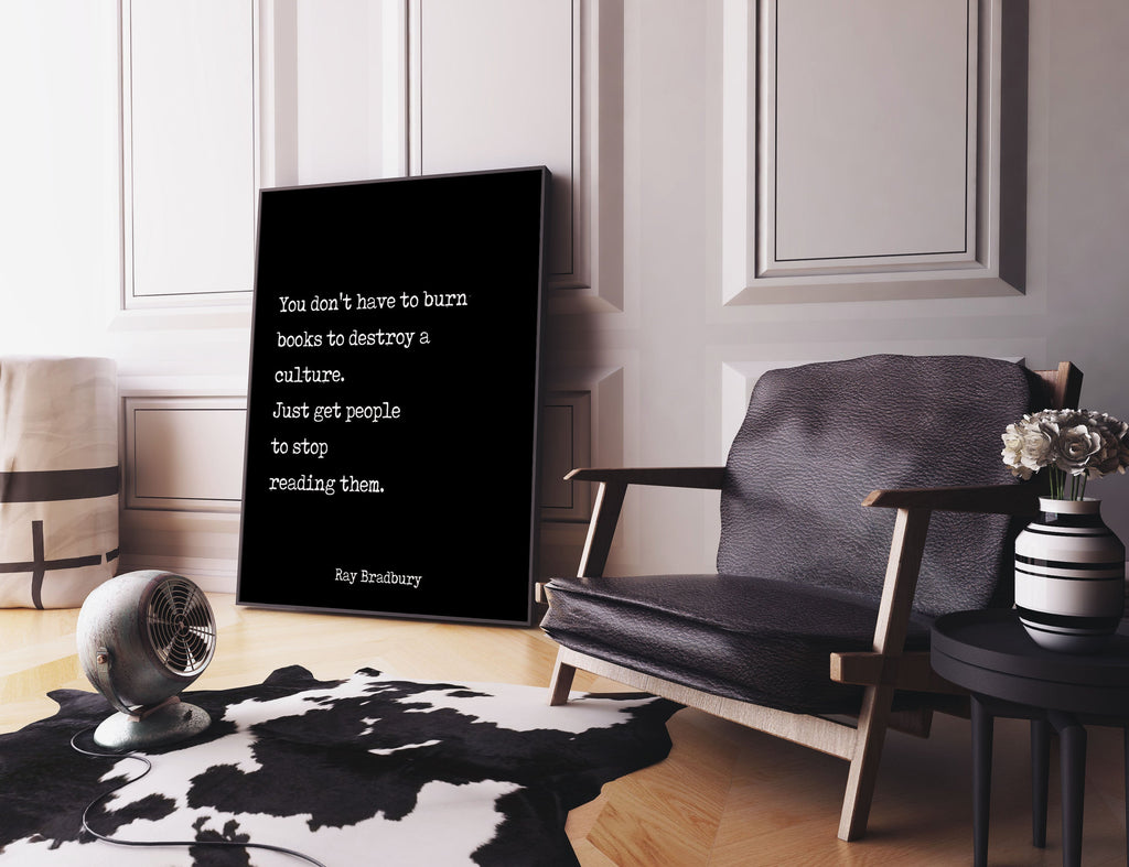 Ray Bradbury Books Quote Print, You don't have to burn books. Unframed Art Print in Black & White Scandinavian Design Fahrenheit 451 - BookQuoteDecor
